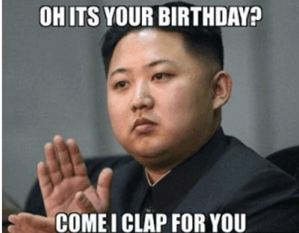 oh its your birthday come i clap for you funny memes