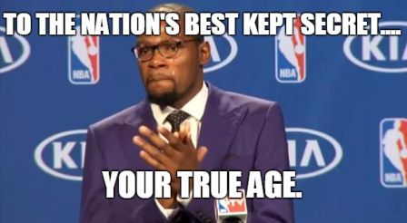 to the nations best kept secret your true age funny birthday memes