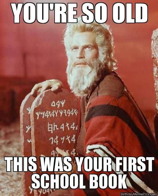 youre so old this was your first school book funny birthday memes