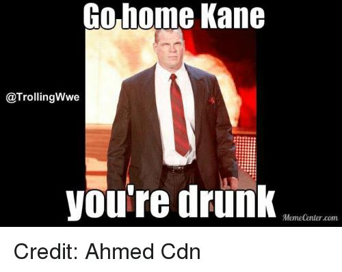 Go Home Kane You're Kane Meme
