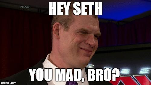 Hey Seth You Mad Kane Meme