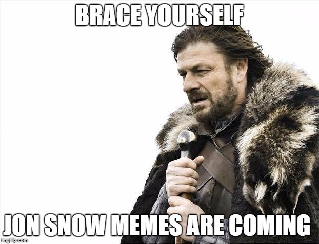 Brace Yourself Jon Snow Memes Are Coming Turning 30 Memes