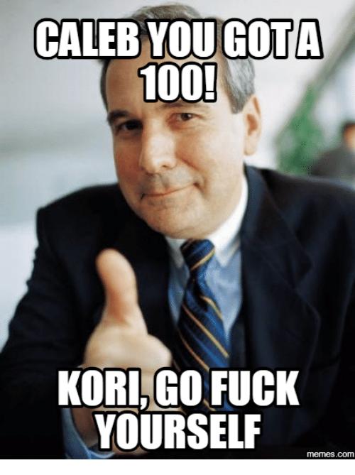 Caled You Got A 100! Kori Go Fuck Yourself 100 Meme