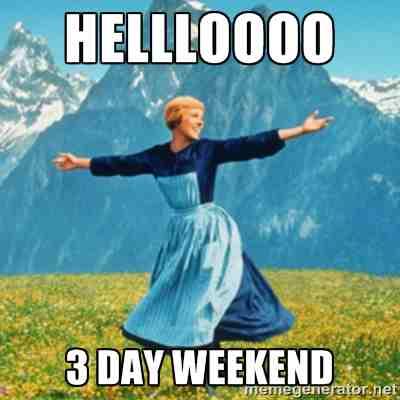 Hellloooo 3 Day Weekend 3 Day Weekend Meme