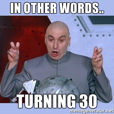 In Other Words Turning 30 Turning 30 Memes