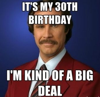 It's My 30th Birthday I'm Kind Of A Big Deal Turning 30 Memes