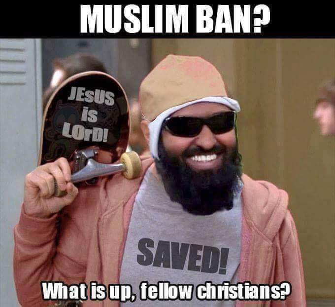 Muslim Ban What Is Up Fellow Christians 100 Meme