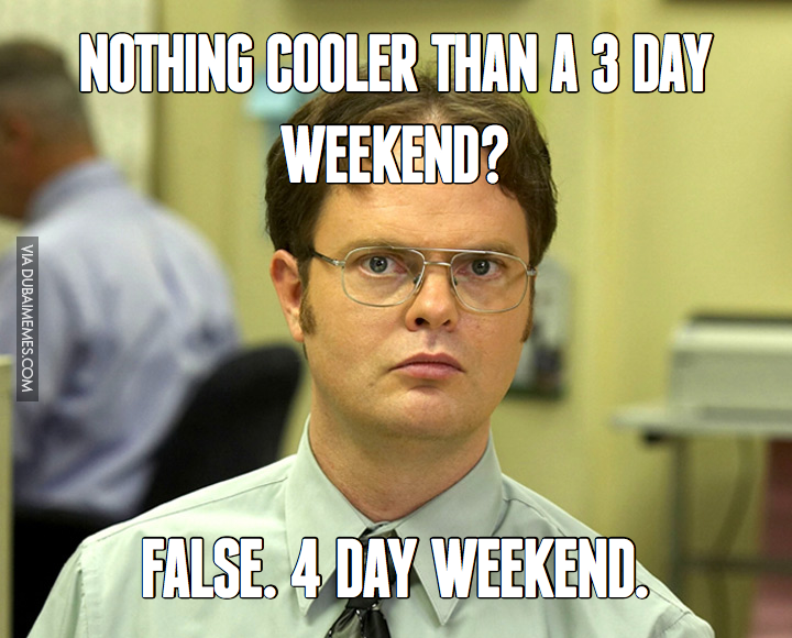 Nothing Cooler Than A 3 Day Weekend False 4 Day Weekend 3 Day Weekend Meme