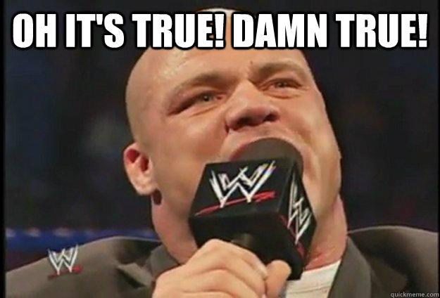Oh It's True! Damn Kurt Angle Meme