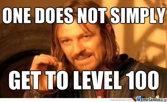 One Does Not Simply Get To Level 100 100 Meme