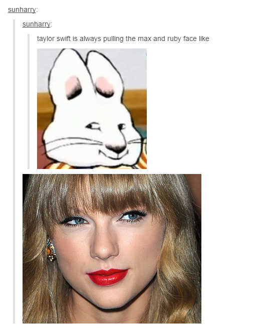 Taylor Swift Is Always Pulling The Max And Ruby Face Like