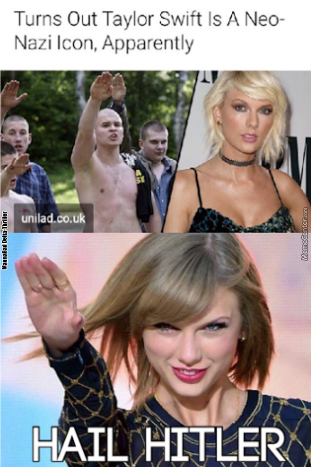 Turns Out Taylor Swift Is A Neo Nazi Icon Apparently