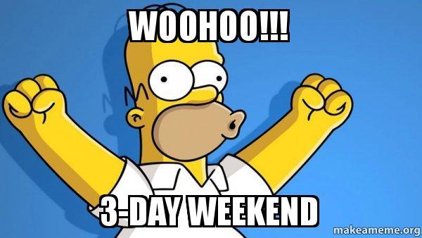 WOOHOO!!! 3 Day Weekend 3 Day Weekend Meme