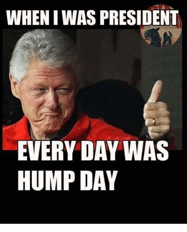 When I Was President Every Day Was Hump Day Hump Day Meme