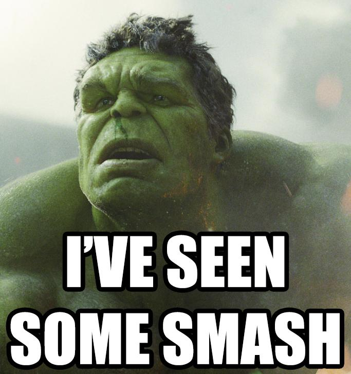 I've Seen Some Smash Hulk Meme