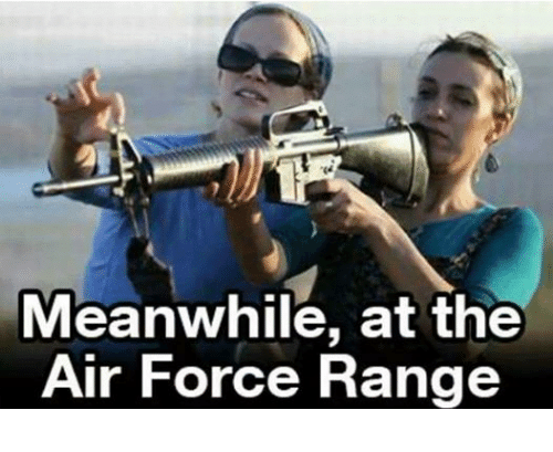 Meanwhile At The Air Force Range Air Force Memes