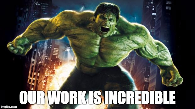 Our Work Is Incredible Hulk Meme
