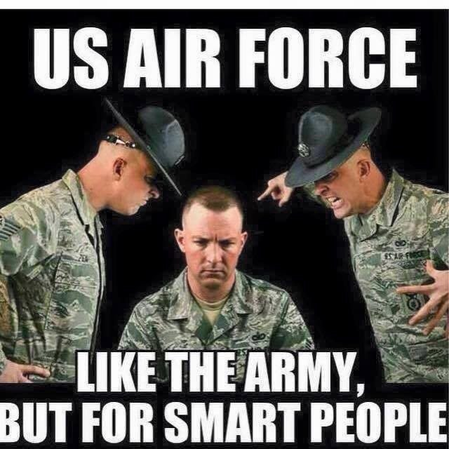 US Air Force Like The Army But For Smart People Air Force Memes