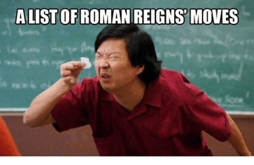 A List Of Roman Regins Roman Reigns Meme