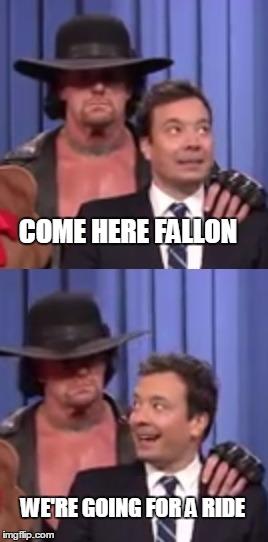 Come Here Fallon We're The Undertaker Meme
