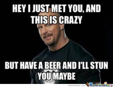 Hey I Just Met Steve Austin Meme