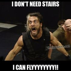 I Don't Need Stairs Seth Rollins Meme