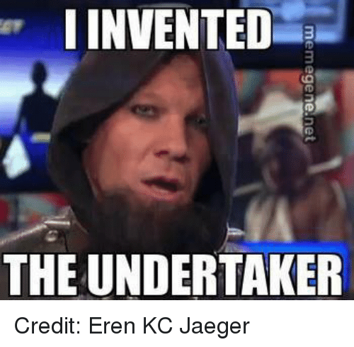 I Invented The Undertaker The Undertaker Meme