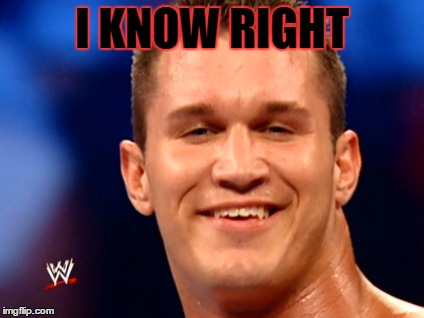 I Know Right Randy Orton Meme