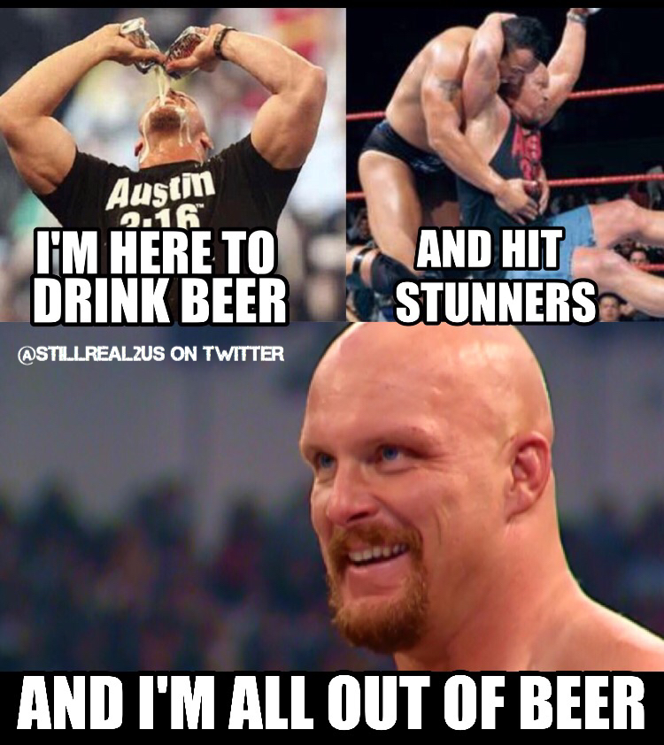 I'm Here To Drink Stone Cold Meme