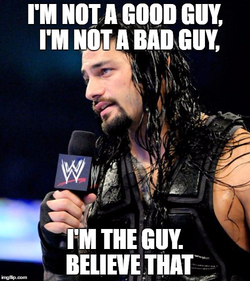 I'm Not A Good Guy Roman Reigns Meme