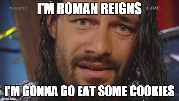 I'm Roman Reings I'm Roman Reigns Meme
