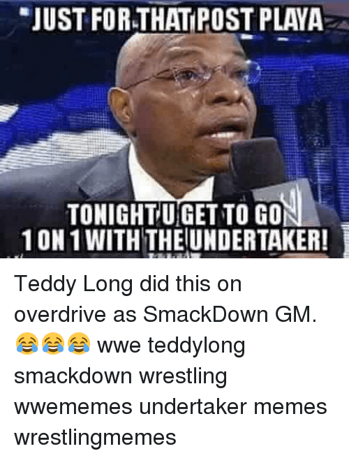Just For That Post The Undertaker Meme