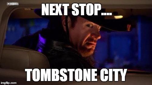 Next Stop Tombstone City The Undertaker Meme