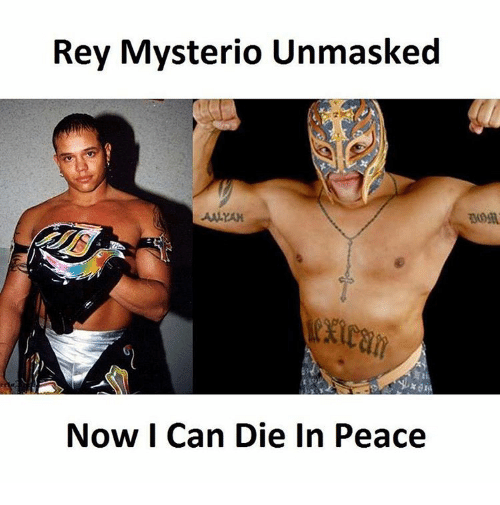 Rey Mysterio Unmasked Now I Rey Mysterio Meme