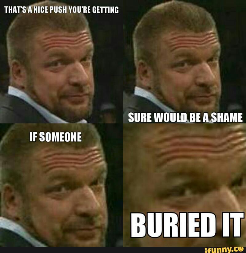 That's A Nice Push Triple H Meme