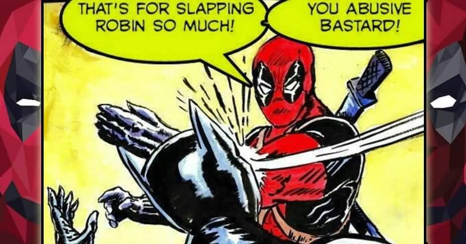 That's For Slapping Robin Deadpool Meme