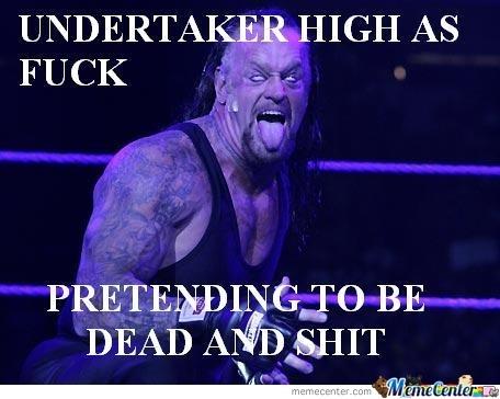 Undertaker High As Fuck The Undertaker Meme