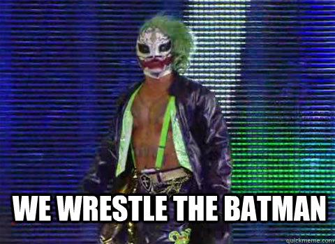 We Wrestle The Batman Rey Mysterio Meme