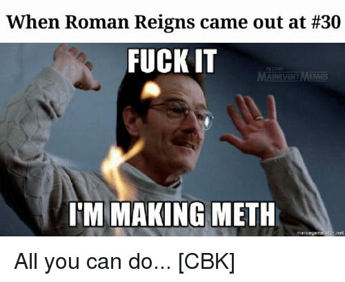 When Roman Reings Came Roman Reigns Meme
