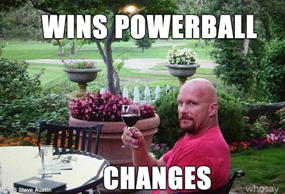 Wins Powerball Changes Steve Austin Meme