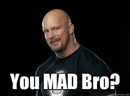 You Mad Bro Steve Austin Meme