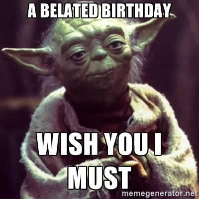 A Belated Birthday Wish You Happy Belated Birthday Meme