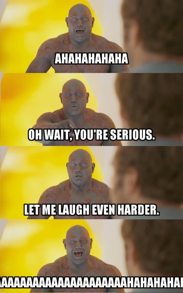 AHAHAHAHAHAHA Oh Wait, You're Serious Drax the Destroyer Meme