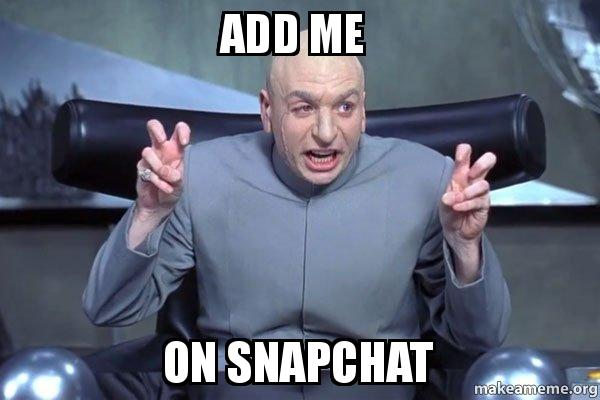 Add Me On Snapchat Add Me Meme