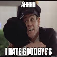 Ahhhh I Hate Goodbye's Good Bye Meme