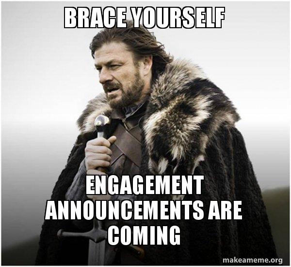 Brace Yourself Engagement Announcements Engagement Meme