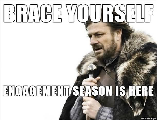 Brace Yourself Engagement Season Is Here Engagement Meme