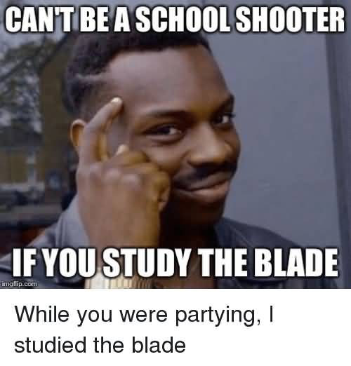 Can't Be A School Shooter Blade Meme
