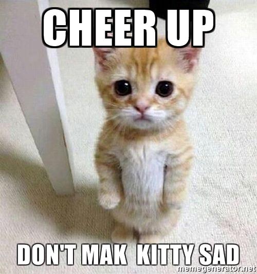 Cheer Up Don't Mak Cheer Up Meme