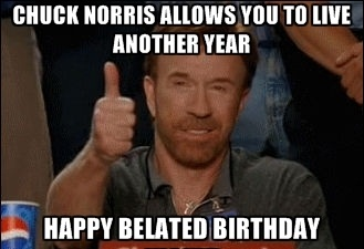 Chuck Norris Allows You To Live Happy Belated Birthday Meme